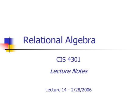 Relational Algebra CIS 4301 Lecture Notes Lecture 14 - 2/28/2006.