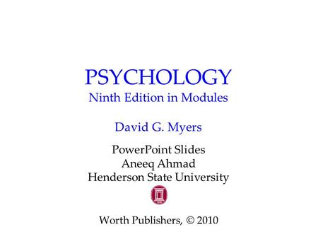 PSYCHOLOGY Ninth Edition in Modules David G. Myers PowerPoint Slides Aneeq Ahmad Henderson State University Worth Publishers, © 2010.