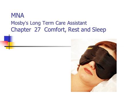 MNA Mosby ' s Long Term Care Assistant Chapter 27 Comfort, Rest and Sleep.