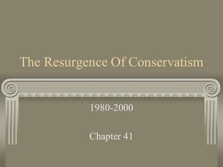 The Resurgence Of Conservatism 1980-2000 Chapter 41.