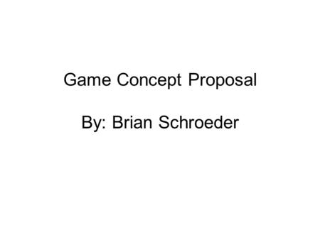 Game Concept Proposal By: Brian Schroeder. Abstract of Game story Setting: Distant star system/Outer Space Genre: Political-intrigue/space shooter/mystery.
