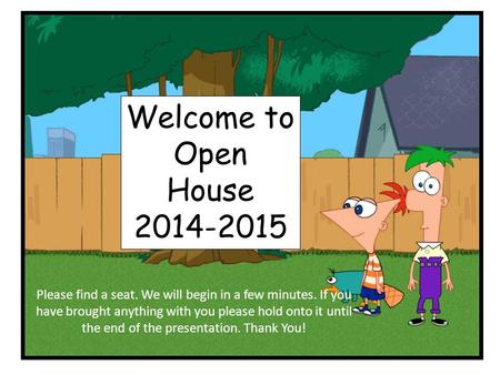 Welcome to Open House 2014-2015 Please find a seat. We will begin in a few minutes. If you have brought anything with you please hold onto it until the.