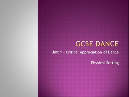 Unit 1 – Critical Appreciation of Dance Physical Setting.