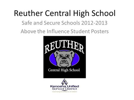 Reuther Central High School Safe and Secure Schools 2012-2013 Above the Influence Student Posters.