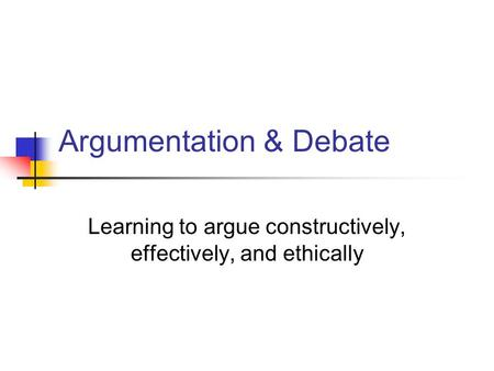 Argumentation & Debate Learning to argue constructively, effectively, and ethically.