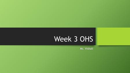 Week 3 OHS Ms. Vishali.