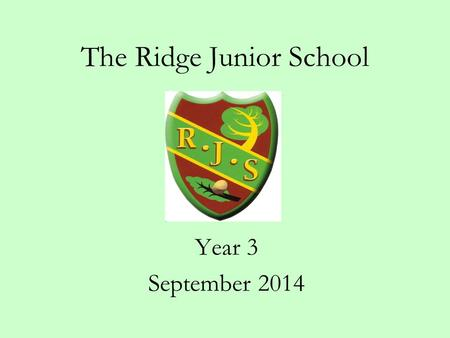 The Ridge Junior School Year 3 September 2014. Ensuring a smooth transition We have been working very closely with Broadway to ensure a smooth transition.