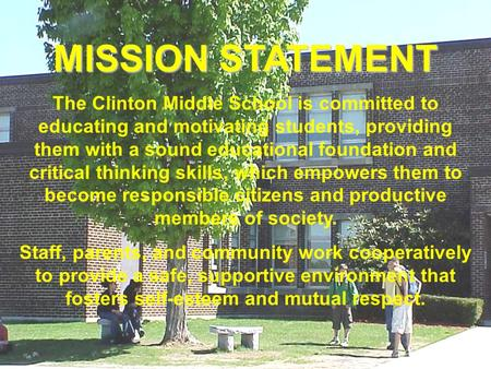 MISSION STATEMENT The Clinton Middle School is committed to educating and motivating students, providing them with a sound educational foundation and critical.