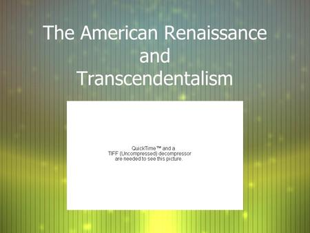 The American Renaissance and Transcendentalism. By the mid- 19th century, people were wondering if America could produce great writing Search for American.