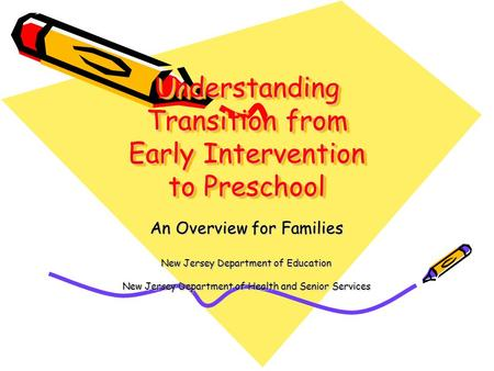 Understanding Transition from Early Intervention to Preschool An Overview for Families New Jersey Department of Education New Jersey Department of Health.