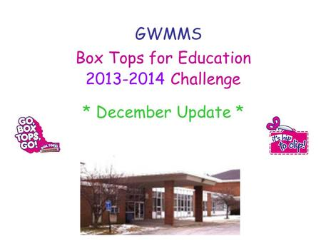 GWMMS Box Tops for Education 2013-2014 Challenge * December Update *