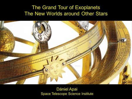 The Grand Tour of Exoplanets The New Worlds around Other Stars The Grand Tour of Exoplanets The New Worlds around Other Stars Dániel Apai Space Telescope.