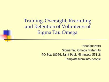 Training, Oversight, Recruiting and Retention of Volunteers of Sigma Tau Omega Headquarters Sigma Tau Omega Fraternity PO Box 18024, Saint Paul, Minnesota.