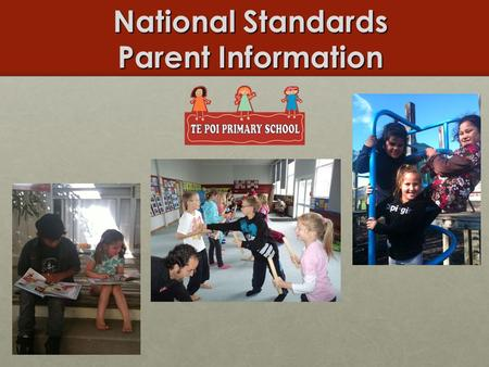National Standards Parent Information. Overview  General information about the National Standards.  How Te Poi School is reporting against the Standards?