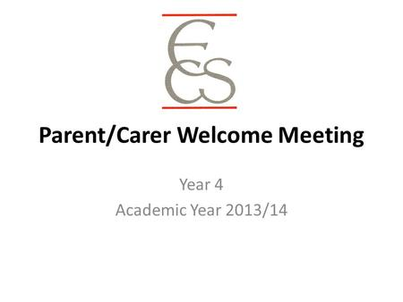 Parent/Carer Welcome Meeting Year 4 Academic Year 2013/14.