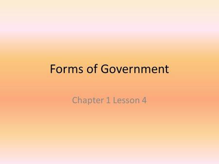 Forms of Government Chapter 1 Lesson 4.