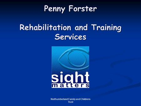 Northumberland Family and Childrens Trust Penny Forster Rehabilitation and Training Services.