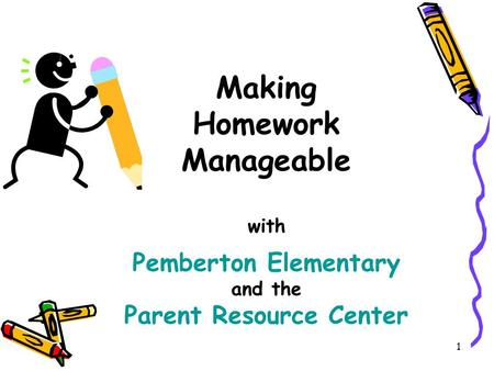 1 Making Homework Manageable with Pemberton Elementary and the Parent Resource Center.