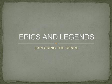 EXPLORING THE GENRE. Great legends develop in every culture, reflecting the history and beliefs of the people who create them. These timeless stories.