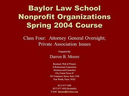 Baylor Law School Nonprofit Organizations Spring 2004 Course Class Four: Attorney General Oversight; Private Association Issues Prepared By: Darren B.
