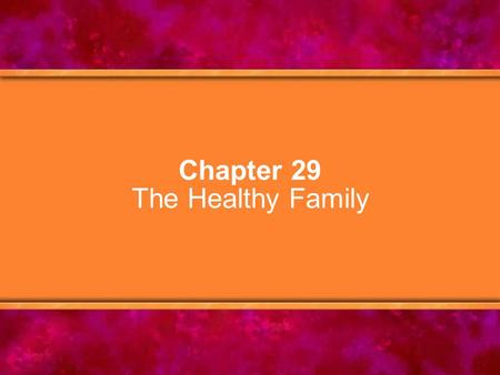 Chapter 29 The Healthy Family. © Copyright 2005 Delmar Learning, a division of Thomson Learning, Inc.2 Chapter Objectives 1.Explain when and how the concept.