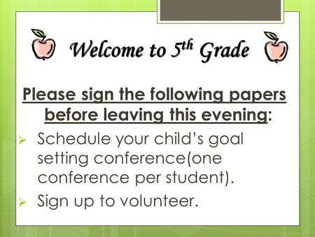 Please sign the following papers before leaving this evening:  Schedule your child's goal setting conference(one conference per student).  Sign up to.