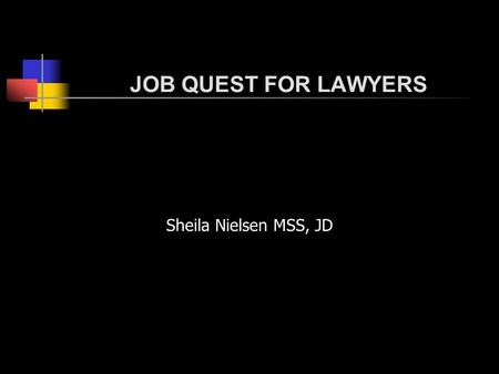 JOB QUEST FOR LAWYERS Sheila Nielsen MSS, JD. Luck.