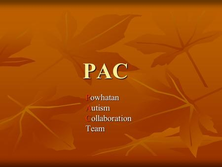 PAC Powhatan Autism Collaboration Team. What we have done…. Team was formed in 2005 Team was formed in 2005 Members of team included: Members of team.