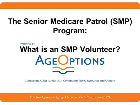 1 The Senior Medicare Patrol (SMP) Program: What is an SMP Volunteer?