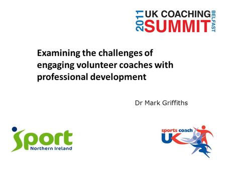 Examining the challenges of engaging volunteer coaches with professional development Dr Mark Griffiths.