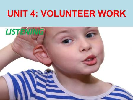 "UNIT 4: VOLUNTEER WORK LISTENING. WARMER Odd One Out: Look at the words in the pictures and point out which word does not "" belong"" to the others."