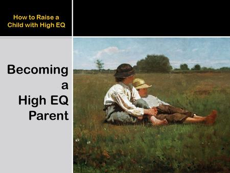 How to Raise a Child with High EQ Becoming a High EQ Parent.
