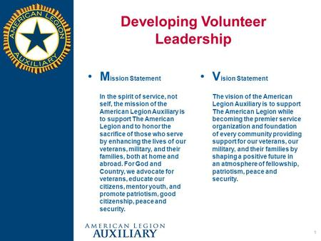 Developing Volunteer Leadership M ission Statement In the spirit of service, not self, the mission of the American Legion Auxiliary is to support The American.