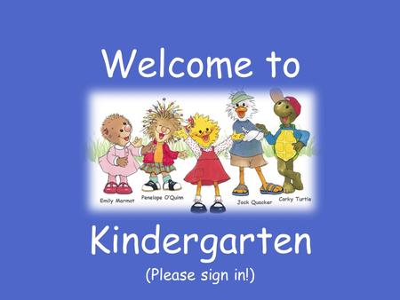 Welcome to Kindergarten (Please sign in!). Follow directions quickly Raise your hand for permission to speak Raise your hand for permission to leave your.