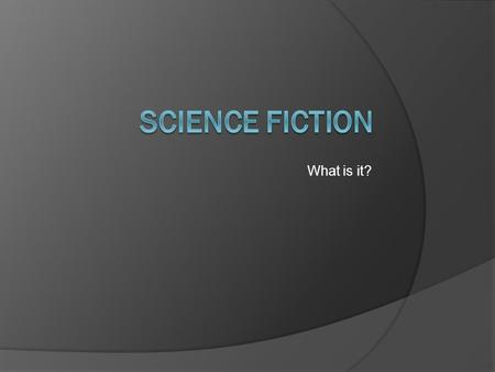 What is it?. video defintion  fiction based on imagined future scientific or technological advances and major social or environmental changes, frequently.
