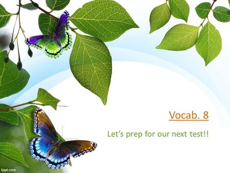 Vocab. 8 Let's prep for our next test!!. Compose the Following Sentences! FIVE sentences All must use vocab. 8 words All must be about SPRING! At least.