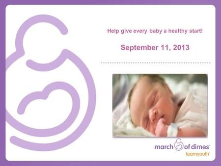 Help give every baby a healthy start! September 11, 2013.