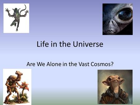Life in the Universe Are We Alone in the Vast Cosmos?