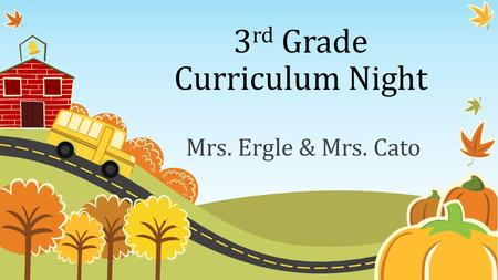 3 rd Grade Curriculum Night Mrs. Ergle & Mrs. Cato.
