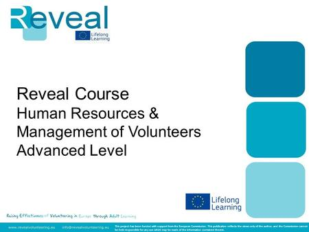 Reveal Course Human Resources & Management of Volunteers Advanced Level This project has been funded with support from the European Commission. This publication.