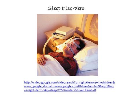 Sleep Disorders http://video.google.com/videosearch?q=night+terrors+in+children&www_google_domain=www.google.com&hl=en&emb=0&aq=1&oq=+night+terrors#q=sleep%20disorders&hl=en&emb=0.