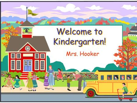 Welcome to Kindergarten! Mrs. Hooker. KISD Website  Go to www.kleinisd.netwww.kleinisd.net  Scroll down to blue parent box  You will find lots of helpful.