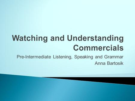 Pre-Intermediate Listening, Speaking and Grammar Anna Bartosik.
