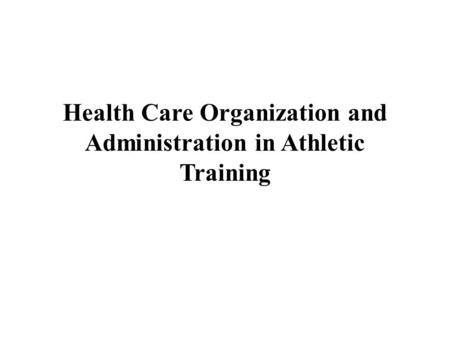 Health Care Organization and Administration in Athletic Training