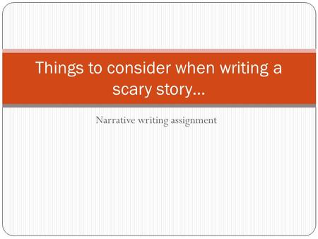 Narrative writing assignment Things to consider when writing a scary story…
