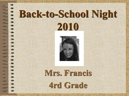 Back-to-School Night 2010 Mrs. Francis 4rd Grade.