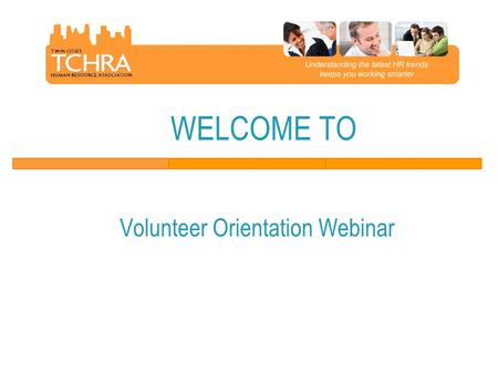 WELCOME TO Volunteer Orientation Webinar. Webinar Agenda  TCHRA Member Benefits  TCHRA Volunteer Benefits  About TCHRA  Resources and Tools 2.