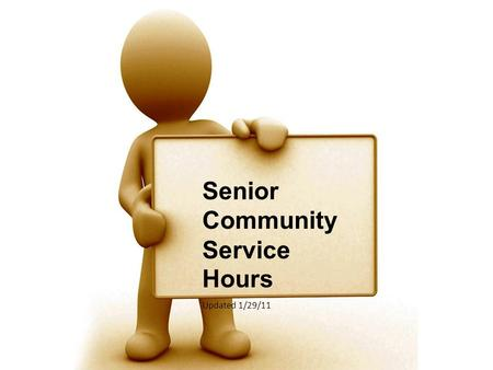 Senior Community Service Hours Updated 1/29/11. UGIVE AND YOU GET SOMETHING IN RETURN.