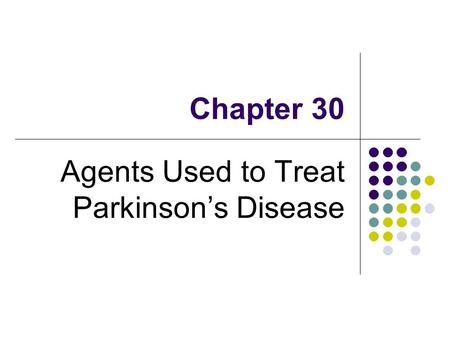Chapter 30 Agents Used to Treat Parkinson's Disease.