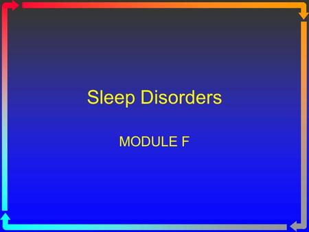 Sleep Disorders MODULE F. Types of Sleep Disorders Obstructive Sleep Apnea Central Sleep Apnea Mixed Hypopnea.